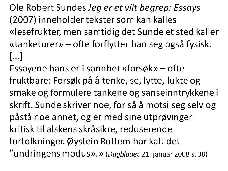 Ole Robert Sundes Jeg er et vilt begrep: Essays (2007) inneholder tekster som kan kalles «lesefrukter, men samtidig det Sunde et sted kaller «tanketurer» – ofte forflytter han seg også fysisk. […]